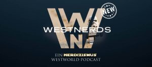 Westnerds - Ein Nerdizismus Westworld Podcast